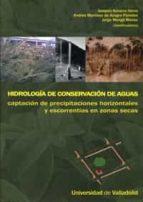 hidrologia de conservacion de aguas: captacion de precipitaciones horizontales y escorrentias en zonas secas joaquin navarro hevia 9788484485117