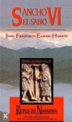 reyes de navarra: sancho vi el sabio-juan francisco elizari huarte-9788485891917