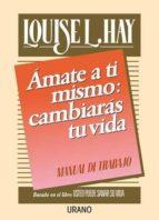 amate a ti mismo: cambiaras tu vida. manual de trabajo-louise l. hay-9788486344917