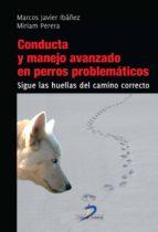 conducta y manejo avanzado de perros problemáticos (ebook) marcos javier ibañez miriam perera 9788490520017