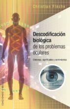 descodificacion biologica problemas oculares: sintomas, significados y sentimientos christian fleche 9788491110217