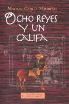 ocho reyes y un califa-matilde garcia-mauriño-9788494205217