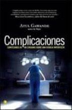 complicaciones: confesiones de un cirujano sobre una ciencia impe rfecta-atul gawande-9788495348517