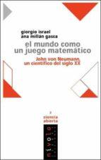 el mundo como un juego matematico: john von neumann, un cientific o del siglo xx-giorgio israel-ana millan gasca-9788495599117