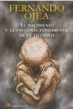 el nacimiento y la pregunta fundamental de la filosofia fernando ojea 9788495897817