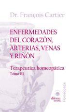 enfermedades del corazon, arterias, venas y riñon: terapeutica ho meopatica (t. iii)-françois cartier-9788496079717