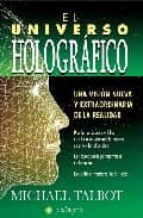 el universo holografico: una vision nueva y extraordinaria de la realidad-michael talbot-9788496665217