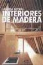 interiores de madera la casa actual 9788496969117