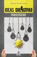 ideas creactivas para educar enrique sanchez rivas 9788497007917