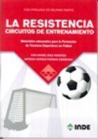 la resistencia circuitos de entrenamiento: materiales adecuados para la formacion de tecnicos deportivos en futbol-ivan rafael diaz infantes-antonio s. piernas cardenas-9788497293617