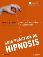 guia practica de hipnosis: de las tecnicas basicas a la regresion (inlcuye cd-rom)-horacio ruiz-9788497633017