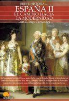 españa ii, el camino hacia la modernidad (breve historia de...)-luis enrique iñigo fernandez-9788497639217