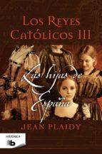 los reyes catolicos iii: las hijas de españa-jean plaidy-9788498729917