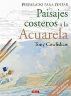 preparado para pintar: paisajes costeros a la acurela tony cowlishaw 9788498742817