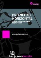 propiedad horizontal: derechos y obligaciones de los vecinos-sergio vazquez barros-9788498768817