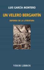 un velero bergantin: defensa de la literatura-luis garcia montero-9788498956917