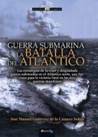 guerra submarina: la batalla del atlantico jose manuel gutierrez de la camara 9788499679617