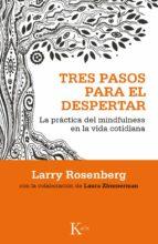 tres pasos para el despertar: la practica del mindfulness en la vida cotidiana larry rosenberg 9788499884417