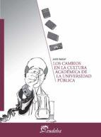 los cambios en la cultura académica de la universidad pública (ebook) judith naidorf 9789502318417