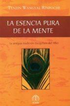 la esencia pura de la mente: la anigua tradicion dzogchen del tib et-tenzin wangyal rinpoche-9789688609217