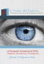 la percepción extrasensorial (pes): telepatía, clarividencia y precognición (ebook)-gabriel wüldenmar ortiz-cdlap00005817