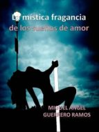 la mística fragancia de los sueños de amor (ebook)-miguel ángel guerrero ramos-cdlxi00352217