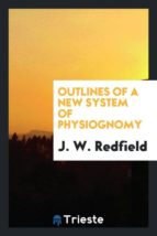 El libro de Outlines of a new system of physiognomy autor J. W. REDFIELD PDF!