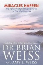 miracles happen: the transformational healing power of past life memories brian weiss amy e. weiss 9781781800027