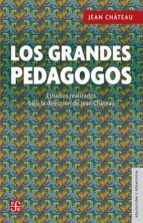 los grandes pedagogos (2ª ed.) jean chateau 9786071650627