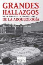 grandes hallazgos de la arqueología (ebook) eduardo matos moctezuma 9786074216127