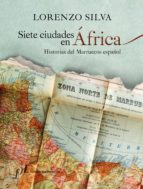 siete ciudades en áfrica (ebook)-lorenzo silva-9788408123927