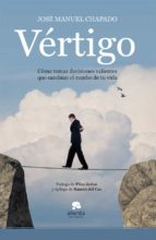 vertigo: como tomar decisiones valientes que cambian el rumbo de tu vida jose manuel chapado 9788415320227