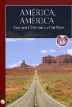 américa, américa. viaje por california y el far west (ebook)-xavier moret-9788415563327