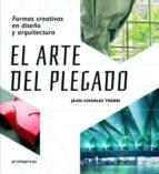 el arte del plegado: formas creativas en diseño y arquitectura-jean-charles trebbi-9788415967927