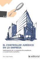 (i.b.d.) el controller jurídico en la empresa. implantación de un programa de compliance o cumplimiento normativo 9788416433827