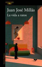 la vida a ratos (ebook) juan jose millas 9788420434827