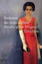 señora de rojo sobre fondo gris-miguel delibes-9788423341627