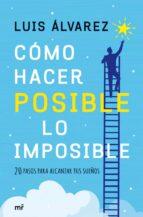 como hacer posible lo imposible luis alvarez 9788427043527