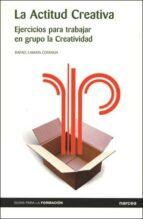 la actitud creativa: ejercicios para trabajar en grupo la creativ idad rafael lamata cotanda 9788427715127
