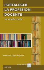 fortalecer la profesion docente francisco lopez ruperez 9788427720527