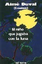 el niño que jugaba con la luna (4ª ed.) aime duval 9788429306927