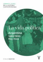 la vida política. argentina (1880-1930) (ebook)-9788430609727