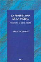 la perspectiva de la moral: fundamentos de la etica filosofica-martin rhonheimer-9788432132827