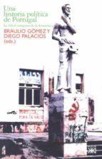 una historia politica de portugal braulio gomez fortes diego palacios cerezales 9788432312427
