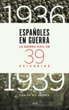 españoles en guerra: la guerra civil en 39 episodios-carlos gil andres-9788434417427