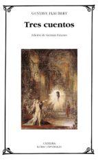 tres cuentos: un corazon sencillo; la leyenda de san julian el ho spitalario; herodias-gustave flaubert-9788437617527