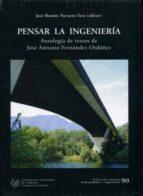 pensar la ingenieria: antologia de textos de jose antonio fernand ez ordoñez-jose ramon navarro vera-9788438004227