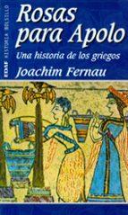 rosas para apolo: una historia de los griegos-joachim fernau-9788441411227