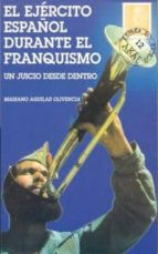 el ejercito español durante el franquismo: un juicio desde dentro mariano aguilar olivencia 9788446009627