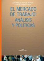 el mercado de trabajo: analisis y politicas-carlos alvarez-juan ignacio palacio-9788446016427